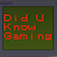 Did you know gaming ?